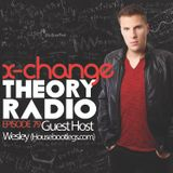 X-Change Theory Radio Episode 79 (Featuring Guest Host Wesley from Housebootlegs.com)
