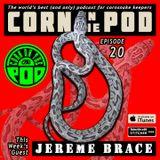 Corn on the Pod - Episode 20 with Jereme Brace