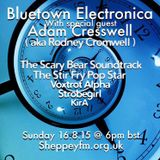Bluetown Electronica live show 16.08.15 special guest ..Adam Cresswell