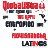 FLOW SNATCHA + ENTROPICO @ GLOBALISTA : 1st April