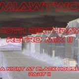 Miawtwo - 40th birthday Retro Mix II - A night at Black House Part II