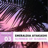 Avenue Junot Podcast : Emeraldia Ayakashi - Summer of Warhol #3