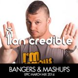 BANGERS & MASHUPS - Ian Credible Epic March Mix 2014
