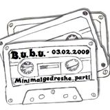 B.u.b.u. - Minimalgedreshe_part1_03.02.2009
