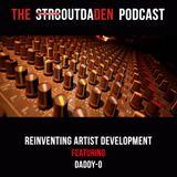 Reinventing Artist Development w/ Daddy-O