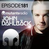 Mutants Radio with John Dahlback - Episode 181
