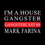 MARK FARINA | GANGSTERCAST 69