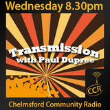 Transmission - @CCRTransmission - Paul Dupree - 05/08/15 - Chelmsford Community Radio