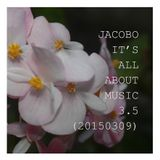 JACOBO - IT'S ALL ABOUT MUSIC 3.5 (20150309)
