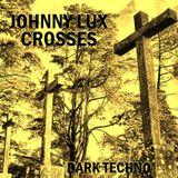 Johnny Lux - Crosses (Dark Techno)