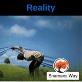Reality – A Shamanic View