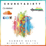 Chunky and Dirty Summer Beats Mixed By DJ Ivy December 2016