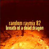 Random raymix 82 - breath of a dead dragon