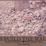 Rebuilding the Walls part 3