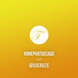 #ONEPHATDECADE Pt 7 –DJ Cruze