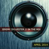 Jeremy Sylvester - In The Mix (APRIl 2014) // FREE DOWNLOAD