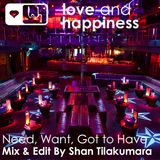 Love And Happiness Presents - Need- Want-Got to Have - Mix & Edit by Shan Tilakumara