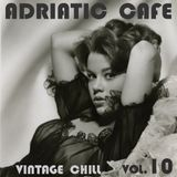 Adriatic Cafe - Vintage Chill Vol.10