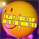 ENJOY THIS TRIP ... INTO THE NINETIES 2