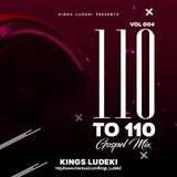 110 To 110 Mixtape Vol 4 (Gospel Edition) - Dj Kings Ludeki