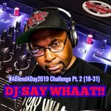 DJ SAY WHAAT!! #ABlendADay2109 Challenge Pt. 2 (Day 18-31)