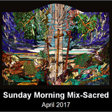 Sunday Morning Mix (Sacred Music) - April (Eastertide) 2017 edition