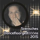 Svensches Dancefloorgedöööns 2015