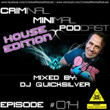 Criminal Minimal Podcast #014 - mixed by Dj Quicksilver (17.08.2012) - House Edition