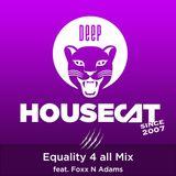 Deep House Cat Show - Equality 4 all Mix - feat. Foxx N Adams