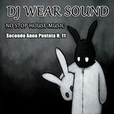 DJ WEAR SOUND - NO STOP HOUSE MUSIC Secondo Anno Puntata N. 11