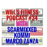 Will's Gym Podcast 34 feat. Scarmixxed, Kommi, and Marco Zanza