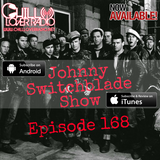 The Johnny Switchblade Show #168