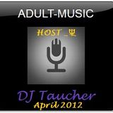 DJ Taucher - ADULT MUSIC SHOW- April 2012