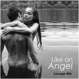 """LOUNGE - """"Like an Angel"""""""