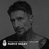 MATERIA Music Radio Show 003 with Marco Bailey