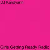 DJ Kandyann - Girls Getting Ready Radio - Vol 4 - Broadcast 14