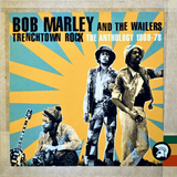 Bob Marley & The Wailers – Trenchtown Rock (The Anthology 1968-78)