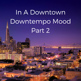 Dindo B's In A Downtown Downtempo Mood - Part 2