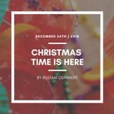 CHRISTMAS TIME IS HERE   December 24th 2018
