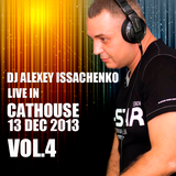 DJ Alexey Issachenko Live @ Cathouse 13 DEC 2013 Vol.4