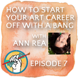 How to Start Your Art Business with a Bang with Ann Rea | Ep #7
