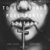 |TOXIC SOUNDS: POOL PARTY EDITION|JAN HOO|23.09.2017|