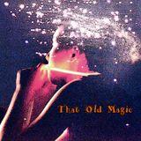 That Old Magic