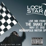 Lockstar Live from The Snake Pit - May 27, 2012 - Indy 500 Mix