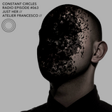 Constant Circles Radio 063 with Just Her & Atelier Francesco