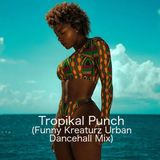 Tropikal Punch (Funny Kreaturz Urban Dancehall Mix)