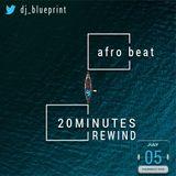 20 Minutes Rewind | AfroBeat Edition |