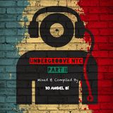 UNDERGROOVE NYC PART II - Mixed & Compiled By: DJ Angel B!