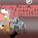 Leonard Part Sixx: Thought U Wanted To Dance