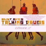 Saint Evo's Talking Drums Ep. 37